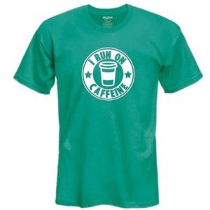 I Run On Caffeine Shirt Coffee Shop Green
