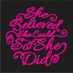 She Believed She Could So She Did Shirt Artwork