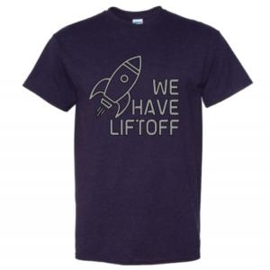 We Have Liftoff shirt